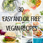 30 Easy and Oil free Vegan Recipes to get you through January