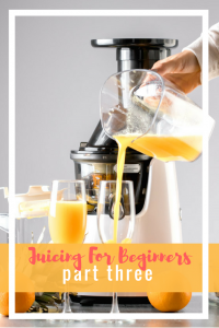 Juicing For Beginners Part Three