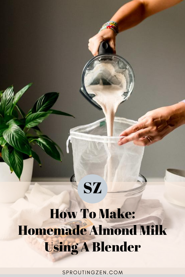 How To Make Homemade Almond Milk | Sprouting Zen