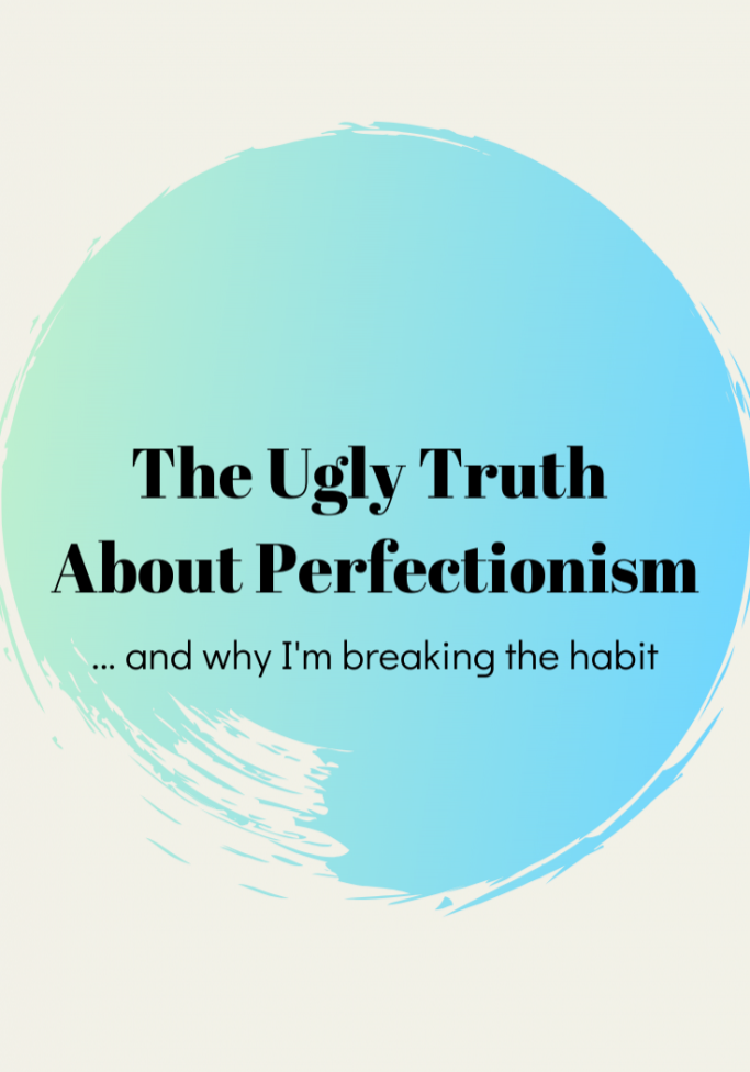 The Ugly Truth About Perfectionism