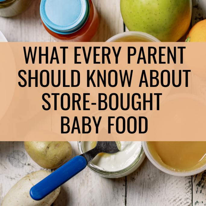 what every parent should know about store-bought baby food